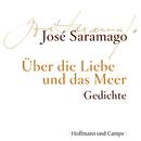 Über die Liebe und das Meer (Gekürzt)/José Saramago