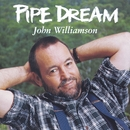 Pipe Dream/John Williamson