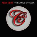 The Voice of Tata/Alex Cruz