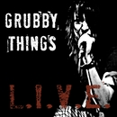 L.I.V.E./Grubby Things