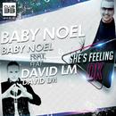 She's Feeling Ok (feat. David LM)/Baby Noel