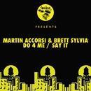 Do 4 Me / Say It/Martin Accorsi, Brett Sylvia