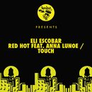 Red Hot feat. Anna Lunoe / Touch/Eli Escobar