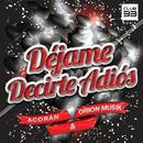 Déjame Decirte Adiós (Radio Edit)/Acorán & Orion Musik