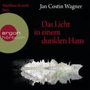Das Licht in einem dunklen Haus (Gekürzte Fassung)/Wagner Jan Costin