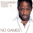 No Games (feat. Tony T.)/Soulwash