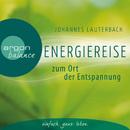 Energiereise zum Ort der Entspannung - Leichtigkeit und Freiheit spüren - Vom Autor geführte Meditation und Phantasiereise/Johannes Lauterbach