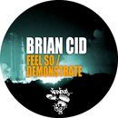 Feel So / Demonstrate/Brian Cid