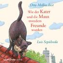 Wie der Kater und die Maus trotzdem Freunde wurden (Ungekürzte Fassung)/Luis Sepúlveda