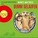 Dumm gelaufen (Gekürzte Fassung)/Moritz Matthies