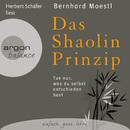 Das Shaolin-Prinzip - Tue nur, was du selbst entschieden hast (Gekürzte Fassung)/Bernhard Moestl
