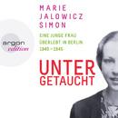 Untergetaucht - Eine junge Frau überlebt in Berlin 1940 - 1945 (Gekürzte Fassung)/Marie Jalowicz Simon