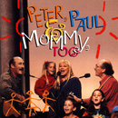 Peter, Paul & Mommy, Too/Peter, Paul & Mary