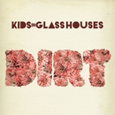 Dirt/Kids In Glass Houses