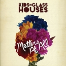 Matters At All/Kids In Glass Houses