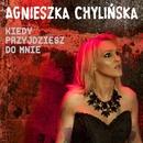 Kiedy Przyjdziesz Do Mnie/Agnieszka Chylinska