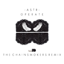 Operate (The Chainsmokers Remix)/ASTR