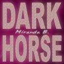 Dark Horse/Miranda B.