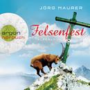 Felsenfest - Alpenkrimi (Gekürzte Fassung)/Jörg Maurer
