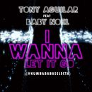 I wanna let it go (feat. Baby Noel)/Tony Aguilar