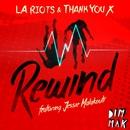 Rewind (feat. Jessie Malakouti)/LA Riots & ThankYouX