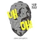 Uh Oh!/John Dahlback