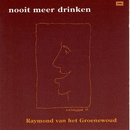 Nooit Meer Drinken/Raymond Van Het Groenewoud