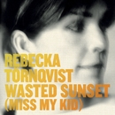 Wasted Sunset (Miss My Kid)/Rebecka Törnqvist