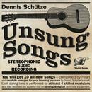 Unsung Songs/Dennis Schütze