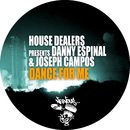 Dance For Me/House Dealers, Danny Espinal, Joseph Campos