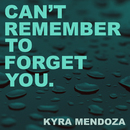 Can't Remember to Forget You/Kyra Mendoza