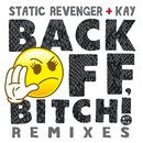 Back Off, Bitch! (feat. Kay) [Remixes]/Static Revenger