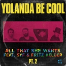 All That She Wants, Pt. 2 (feat. SYF & Fritz Helder)/Yolanda Be Cool