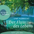 Der Fluss des Lebens - Eine meditative Traumreise (Gekürzte Fassung)/Uwe Albrecht