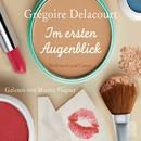 Im ersten Augenblick (Ungekürzte Fassung)/Grégoire Delacourt