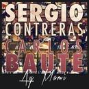 Ay mami (feat. Carlos Baute)/Sergio Contreras & Carlos Baute