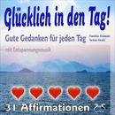 Glücklich in den Tag! Gute Gedanken für jeden Tag - 31 Affirmationen - mit Entspannungsmusik/Franziska Diesmann, Torsten Abrolat