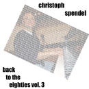 Back to the Eighties, Vol. 3/Christoph Spendel