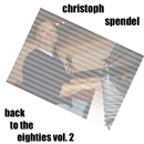 Back to the Eighties, Vol. 2/Christoph Spendel