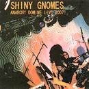 Anarchy Domine Live 2007!/Shiny Gnomes