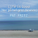 Life Is Good [Hør på bølgens brusen] (Dänische Version)/Pat Fritz