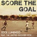 Score the Goal (feat. The United Soccer Kids)/Joce Lumengo