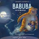 Babuba und die Mondlinge - Phantasiereisen zum Entspannen und Einschlafen (Gekürzte Fassung)/Johannes Lauterbach