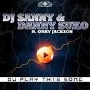 DJ Play This Song (feat. Orry Jackson) (Remixes)/Dj Sanny J