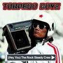 [Hey You] The Rock Steady Crew/Torpedo Boyz