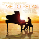 Time to Relax [Music for Body, Heart and Soul]/International Piano Academy