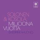 Miljoona vuotta (Meripihkahuone)/Solonen & Kosola