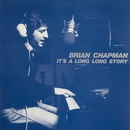 It's a Long, Long Story/Brian Chapman