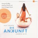 Cassia & Ky, Teil 3: Die Ankunft (Ungekürzte Fassung)/Ally Condie