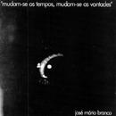 Mudam-se Os Tempos Mudam-se As Vontades/José Mário Branco